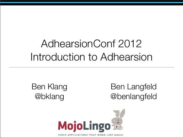 AdhearsionConf 2012Introduction to AdhearsionBen Klang        Ben Langfeld @bklang         @benlangfeld