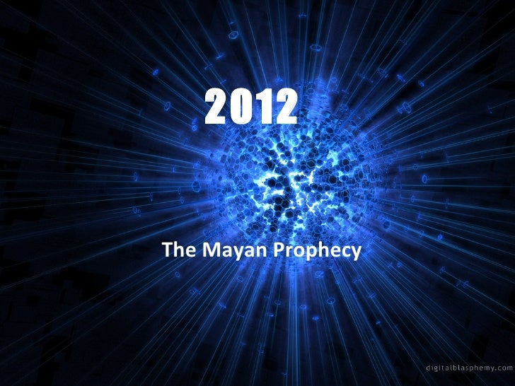 2012 The Mayan Prophecy