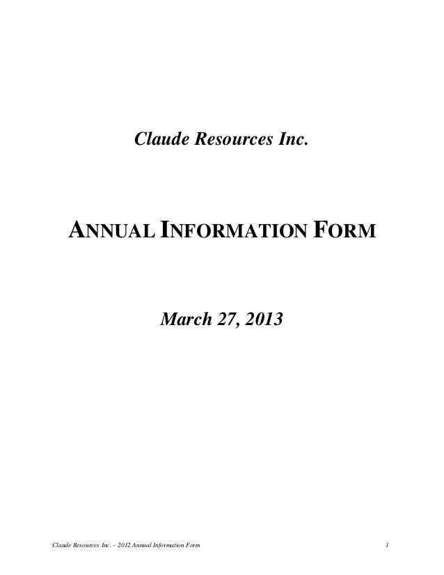 Claude Resources Inc.     ANNUAL INFORMATION FORM                                     March 27, 2013Claude Resources Inc. ...