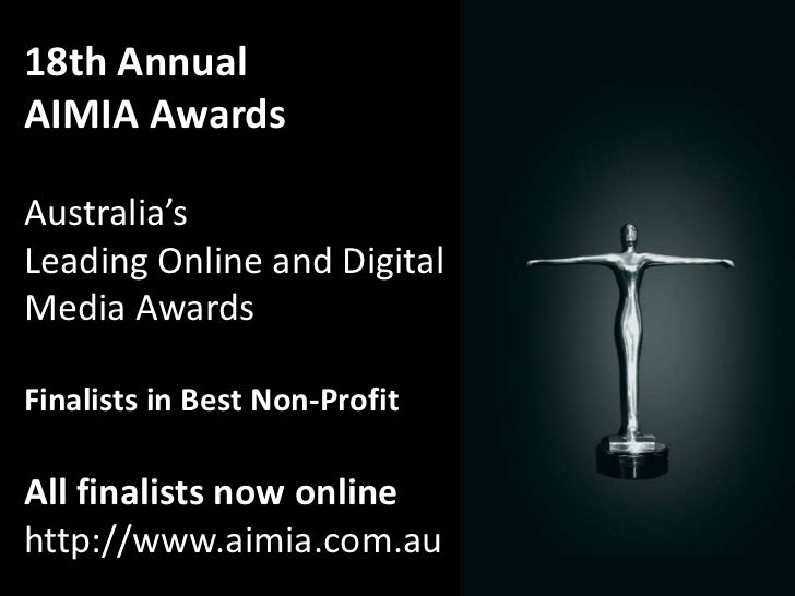 18th AnnualAIMIA AwardsAustralia'sLeading Online and DigitalMedia AwardsFinalists in Best Non-ProfitAll finalists now onli...