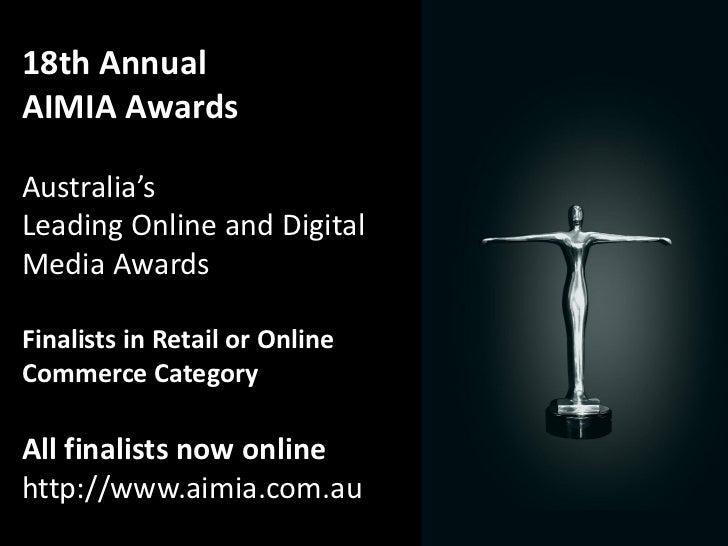 18th AnnualAIMIA AwardsAustralia'sLeading Online and DigitalMedia AwardsFinalists in Retail or OnlineCommerce CategoryAll ...