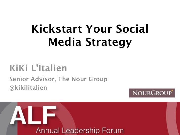 Kickstart Your Social         Media StrategyKiKi L'ItalienSenior Advisor, The Nour Group@kikilitalien