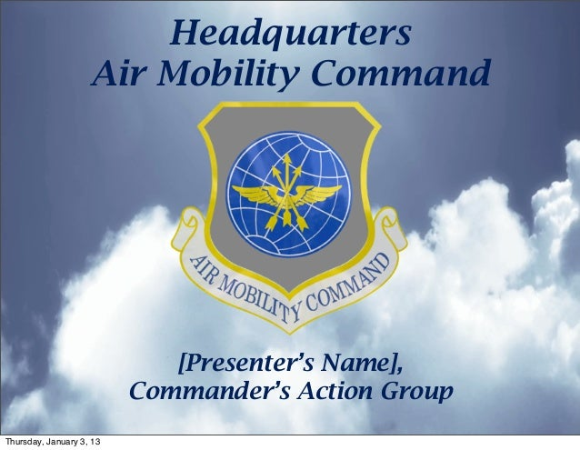 Headquarters                    Air Mobility Command                             [Presenter's Name],                      ...