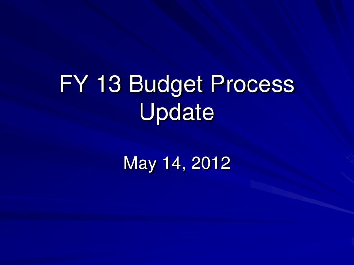 FY 13 Budget Process       Update     May 14, 2012