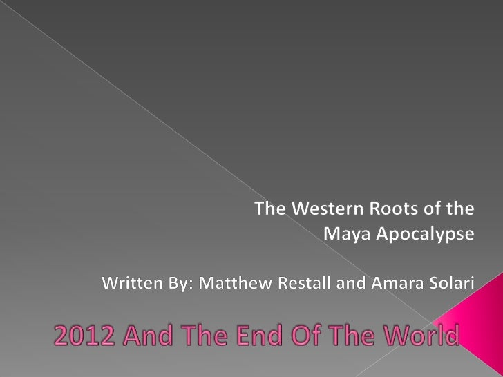2012 And The End Of The World<br />The Western Roots of the <br />Maya Apocalypse<br />Written By: Matthew Restall and Ama...