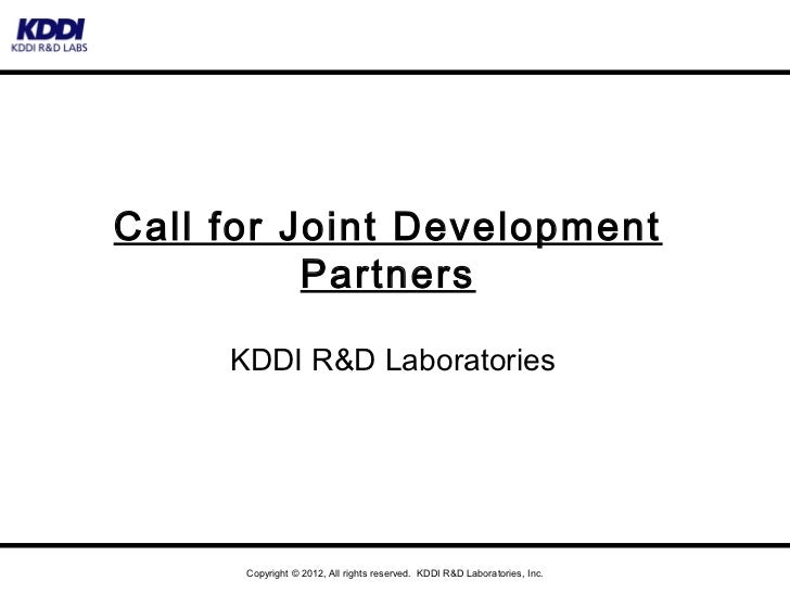 Call for Joint Development          Partners     KDDI R&D Laboratories      Copyright © 2012, All rights reserved. KDDI R&...