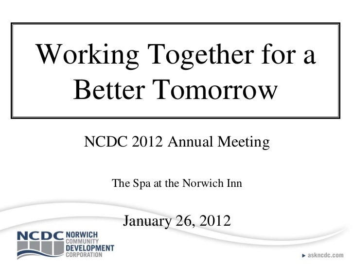 Working Together for a  Better Tomorrow   NCDC 2012 Annual Meeting      The Spa at the Norwich Inn        January 26, 2012