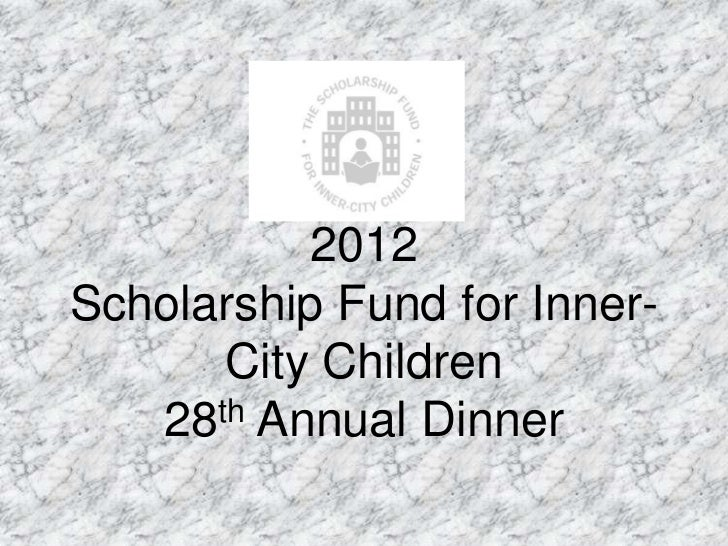 2012Scholarship Fund for Inner-      City Children   28th Annual Dinner