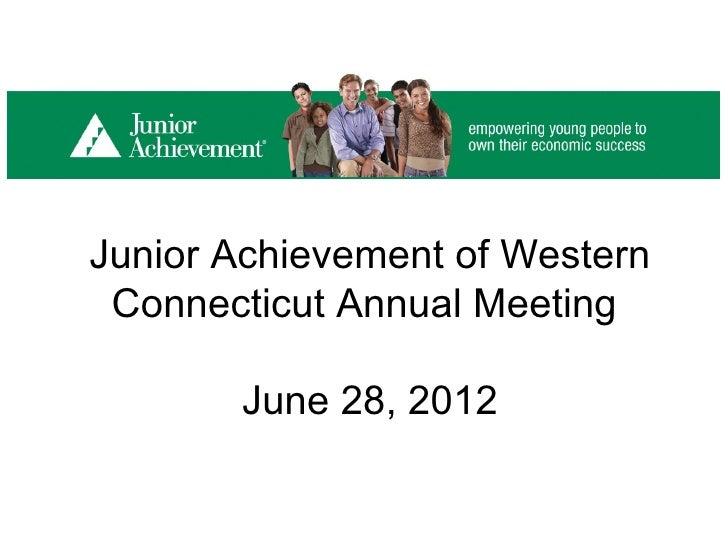Junior Achievement of Western Connecticut Annual Meeting       June 28, 2012