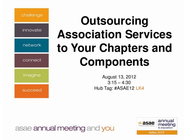 OutsourcingAssociation Servicesto Your Chapters and    Components         August 13, 2012           3:15 – 4:30      Hub T...