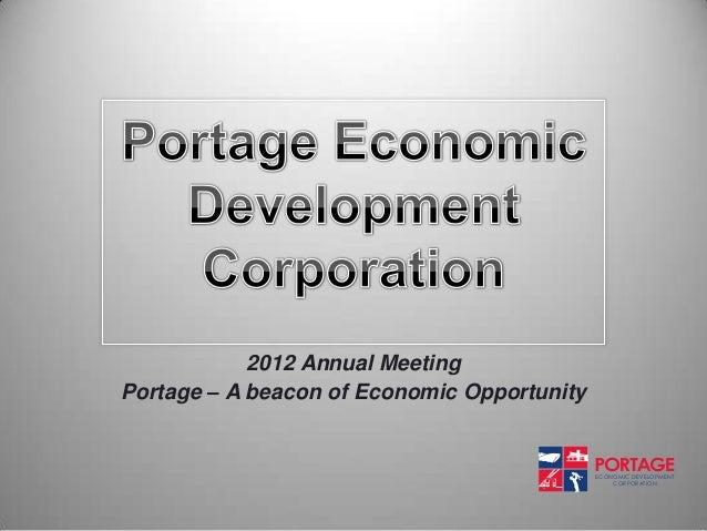 2012 Annual MeetingPortage – A beacon of Economic Opportunity                                                      ECONOMI...