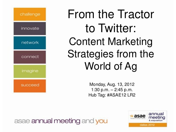 From the Tractor   to Twitter:Content MarketingStrategies from the    World of Ag    Monday, Aug. 13, 2012     1:30 p.m. –...