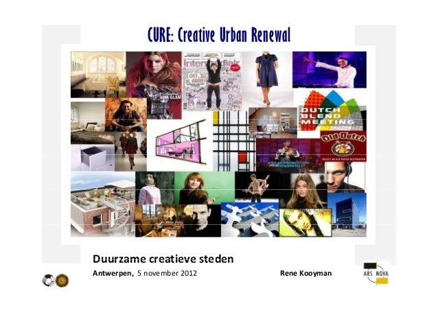 CURE: Creative Urban RenewalDuurzamecreatievestedenDuurzame creatieve stedenAntwerpen, 5november2012     Rene...