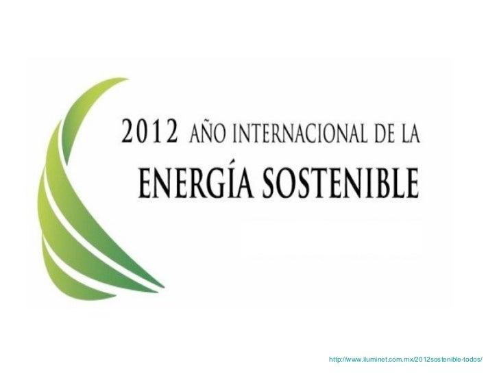 http :// www.iluminet.com.mx /2012sostenible-todos/