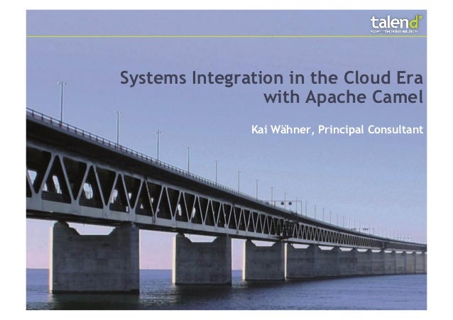 Systems Integration in the Cloud Era                 with Apache Camel               Kai Wähner, Principal Consultant