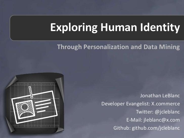 Exploring Human Identity Through Personalization and Data Mining                                Jonathan LeBlanc          ...