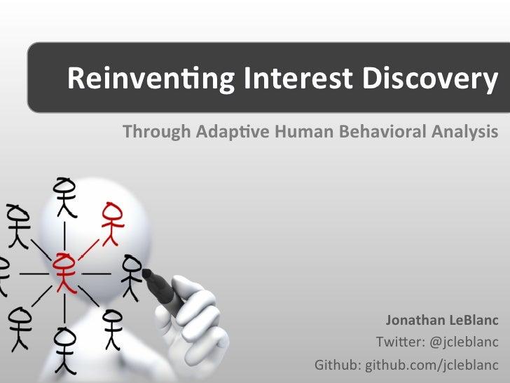 Reinven,ng Interest Discovery     Through Adap,ve Human Behavioral Analysis                               ...