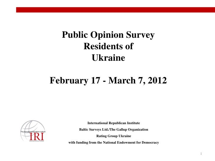 Public Opinion Survey       Residents of         UkraineFebruary 17 - March 7, 2012               International Republican...