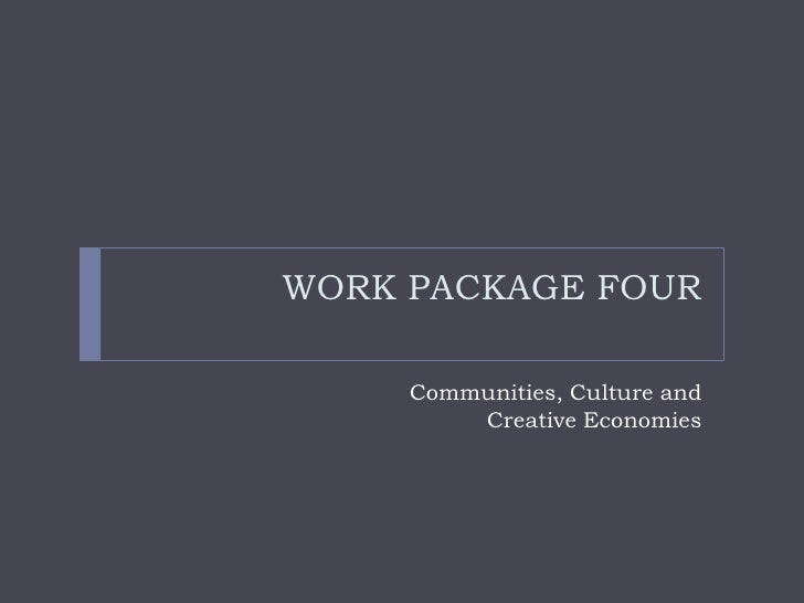 WORK PACKAGE FOUR     Communities, Culture and         Creative Economies