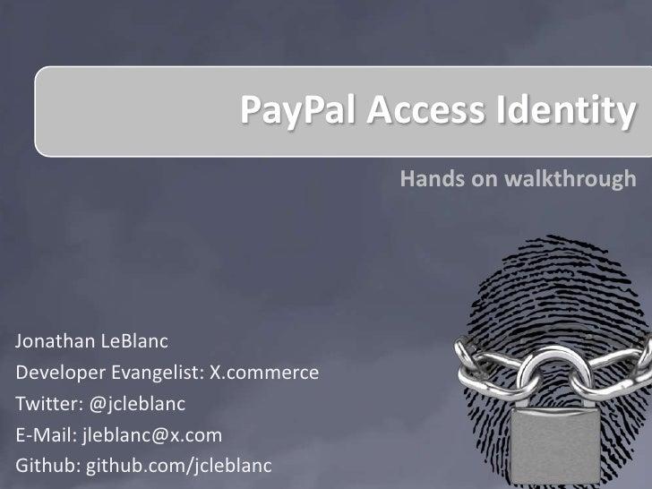 PayPal Access Identity                                   Hands on walkthroughJonathan LeBlancDeveloper Evangelist: X.comme...