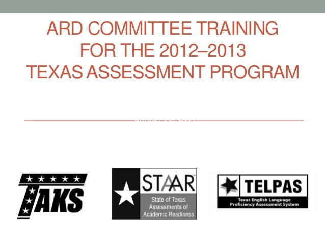 ARD COMMITTEE TRAININGFOR THE 2012–2013TEXAS ASSESSMENT PROGRAMPresented at TETN #14279August 22, 2012