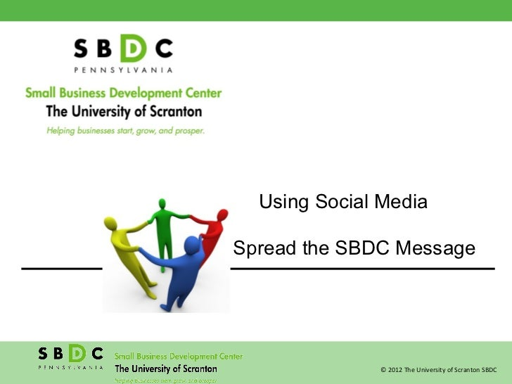 Using Social Mediato Spread the SBDC Message                © 2012 The University of Scranton SBDC