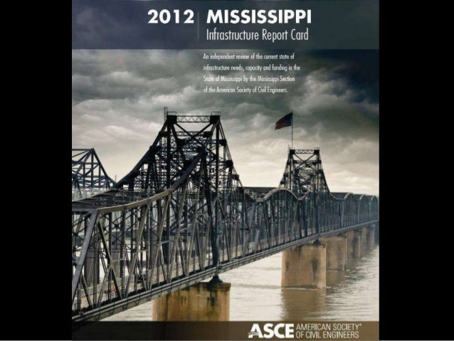 Why ASCE-MS Report Card?   Public Health and Safety   Deteriorating Infrastructure   Funding Shortfalls   ASCE is a le...