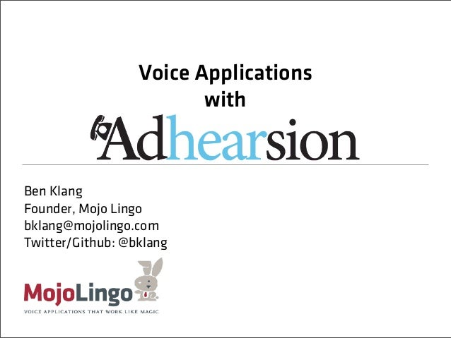 Voice Applications                         withBen KlangFounder, Mojo Lingobklang@mojolingo.comTwitter/Github: @bklang