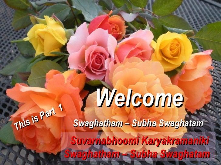 rt 1                   Welcome   is i s Pa      Swaghatham – Subha SwaghatamTh            Suvarnabhoomi Karyakramaniki    ...