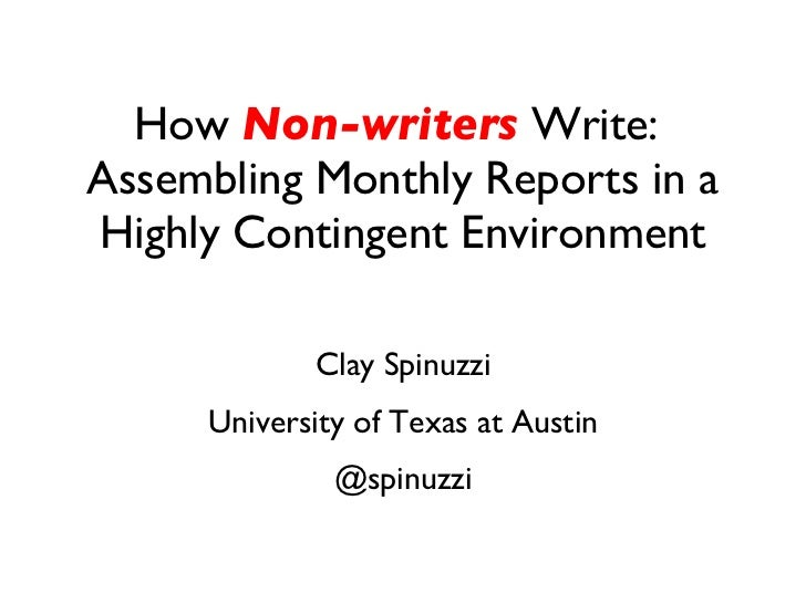 How  Non-writers  Write:  Assembling Monthly Reports in a Highly Contingent Environment Clay Spinuzzi University of Texas ...