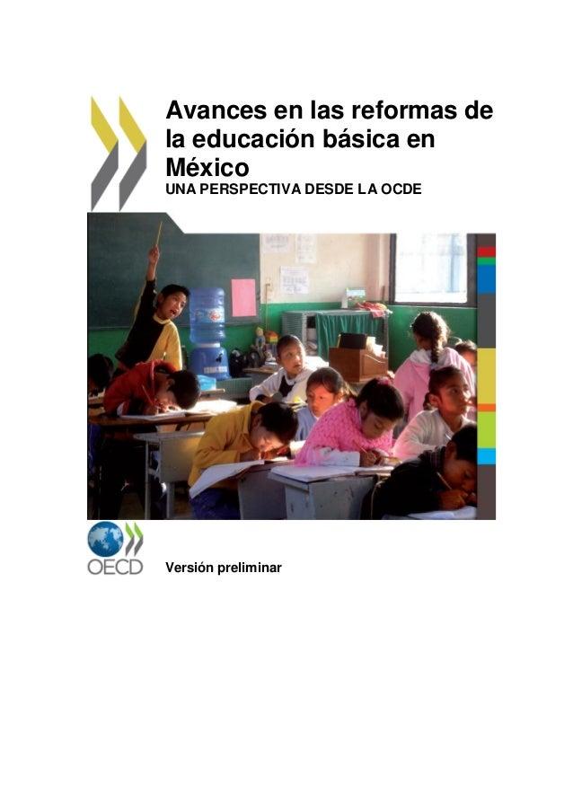 Avances en las reformas de la educación básica en México UNA PERSPECTIVA DESDE LA OCDE Versión preliminar