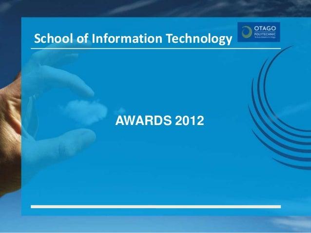 School of Information Technology             AWARDS 2012