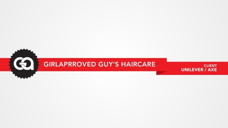 GIRLAPRROVED GUY'S HAIRCARE           CLIENT                              UNILEVER / AXE