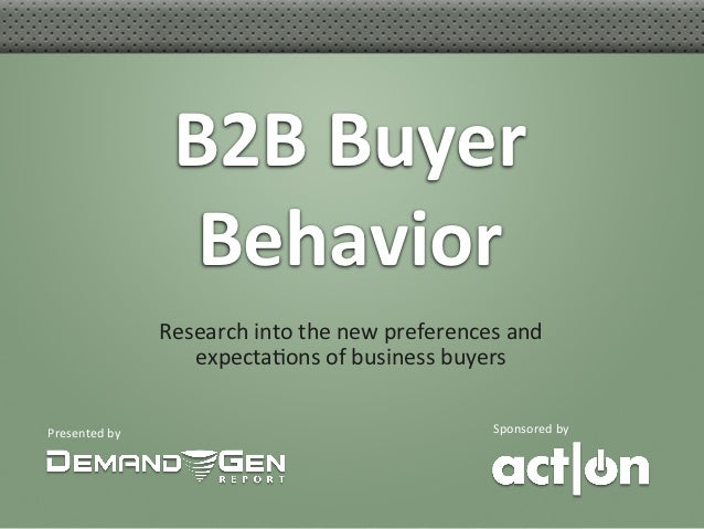 B2B	  Buyer    	                           Behavior  	                        Research	  into	  the	  new	  preferences	  ...
