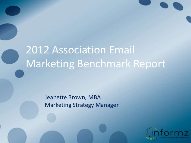 2012 Association EmailMarketing Benchmark Report   Jeanette Brown, MBA   Marketing Strategy Manager