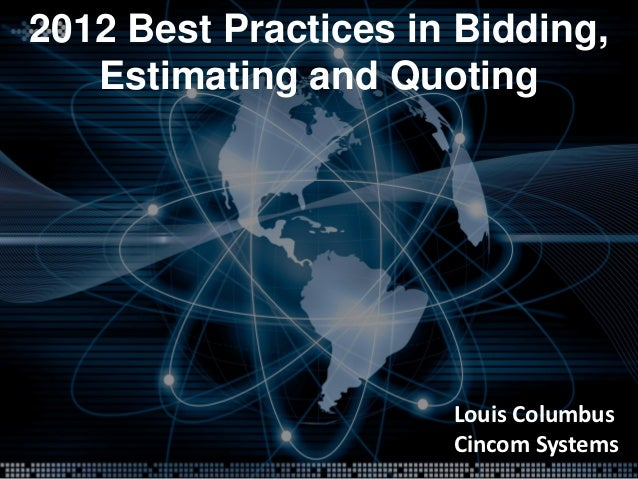 2012 Best Practices in Bidding,   Estimating and Quoting                      Louis Columbus                      Cincom S...