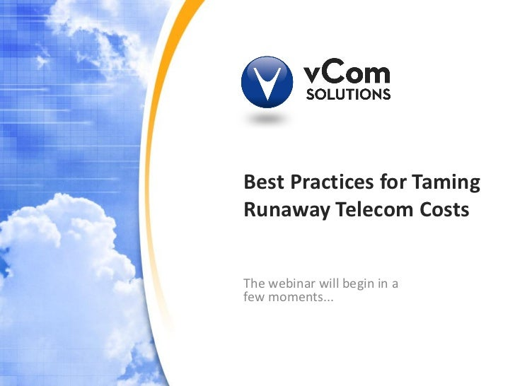 Best Practices for TamingRunaway Telecom CostsThe webinar will begin in afew moments...