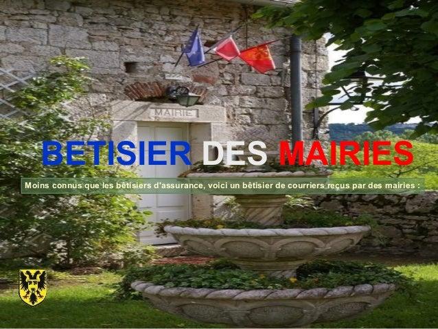 BETISIER DES MAIRIES Moins connus que les bêtisiers d'assurance, voici un bêtisier de courriers reçus par des mairies :