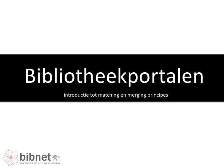 Bibliotheekportalen    introductie tot matching en merging principes