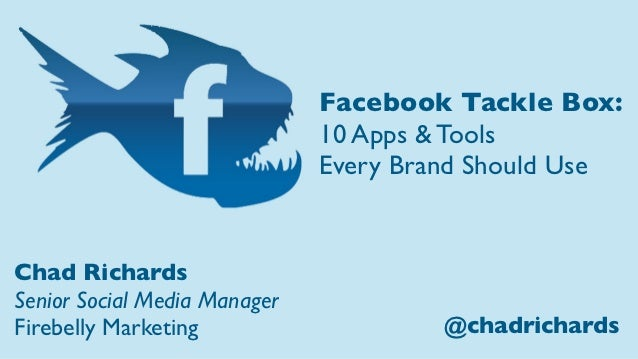 Facebook Tackle Box:                              10 Apps & Tools                              Every Brand Should UseChad ...