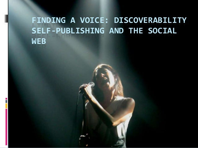 FINDING A VOICE: DISCOVERABILITYSELF-PUBLISHING AND THE SOCIALWEB