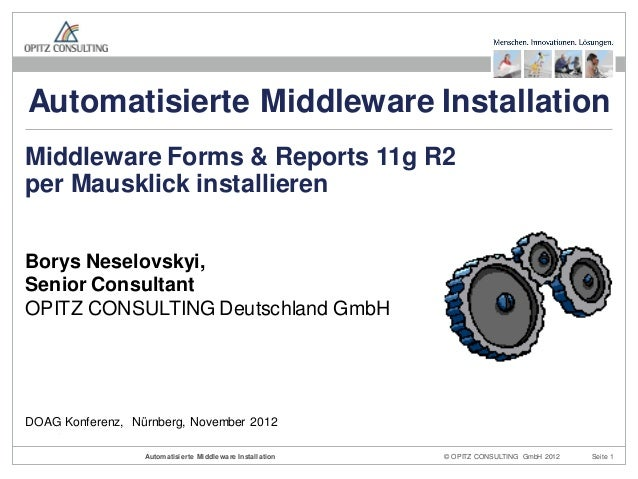 © OPITZ CONSULTING GmbH 2012 Seite 1Automatisierte Middleware Installation Borys Neselovskyi, Senior Consultant OPITZ CONS...