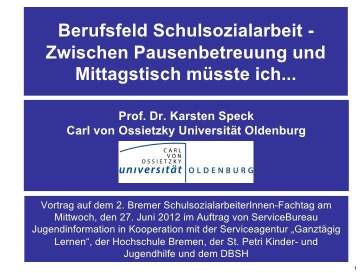 Berufsfeld Schulsozialarbeit -  Zwischen Pausenbetreuung und     Mittagstisch müsste ich...                Prof. Dr. Karst...