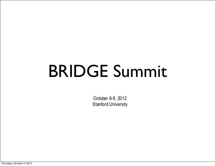 BRIDGE Summit                                October 8-9, 2012                                Stanford UniversityThursday,...