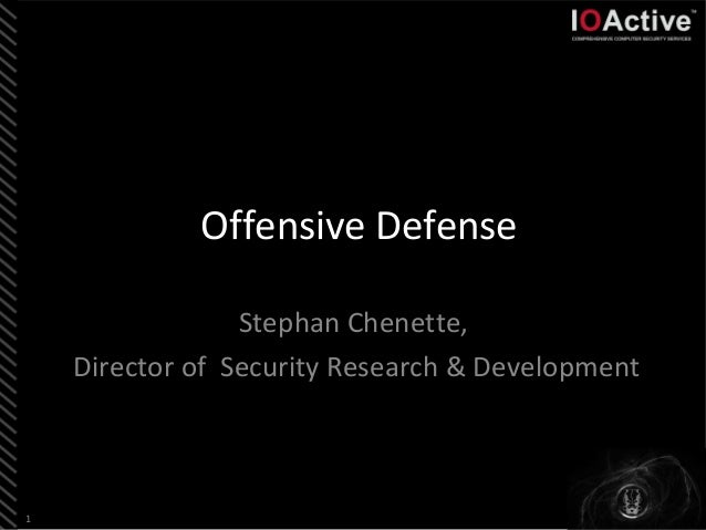 Offensive Defense                 Stephan Chenette,    Director of Security Research & Development1