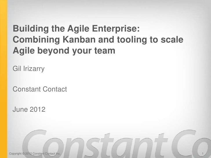Building the Agile Enterprise:  Combining Kanban and tooling to scale  Agile beyond your team  Gil Irizarry  Constant Cont...