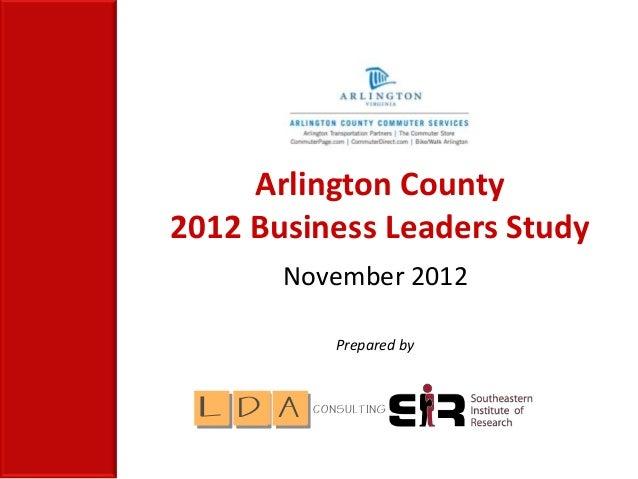 Arlington County2012 Business Leaders Study       November 2012          Prepared by