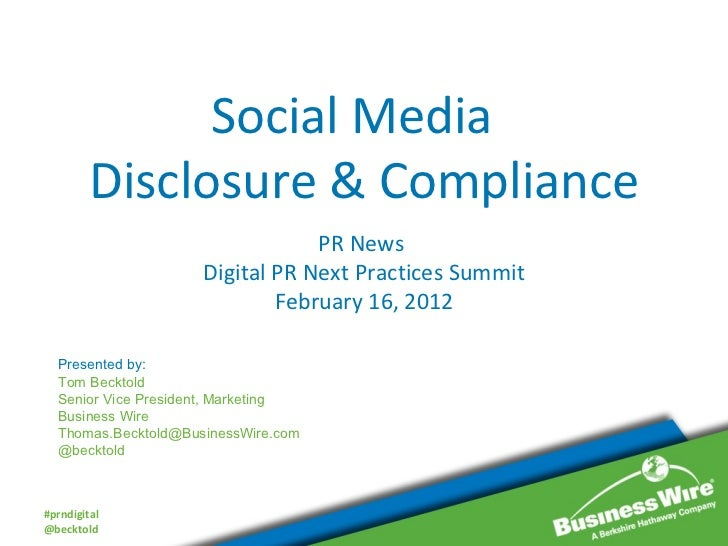 Social Media  Disclosure & Compliance PR News  Digital PR Next Practices Summit February 16, 2012 Presented by: Tom Beckto...
