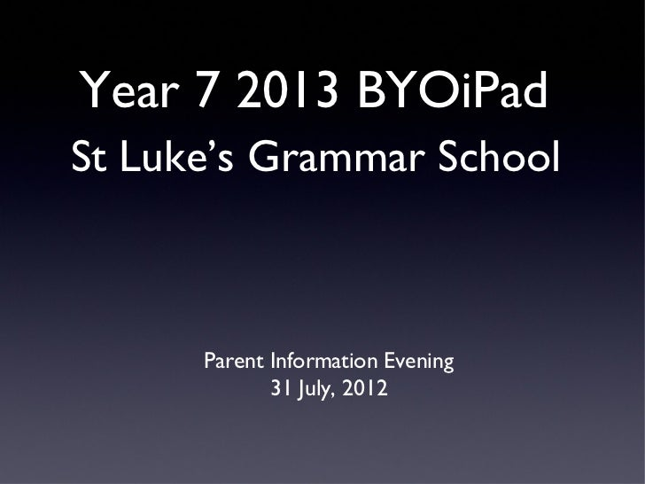 Year 7 2013 BYOiPadSt Luke's Grammar School      Parent Information Evening             31 July, 2012