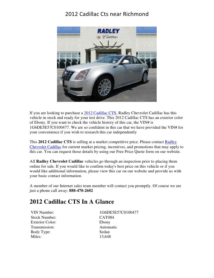 2012 Cadillac Cts near Richmond     If you are looking to purchase a 2012 Cadillac CTS, Radley Chevrolet Cadillac has this...